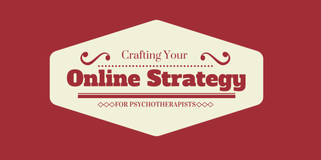 Crafting Your Online Strategy for Psychotherapists